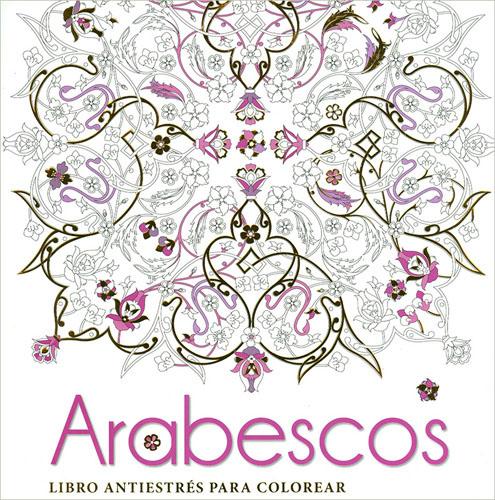 Librería Morelos | ARABESCOS: LIBRO ANTIESTRES PARA COLOREAR