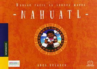 NAHUATL: HABLAR FACIL LA LENGUA MADRE