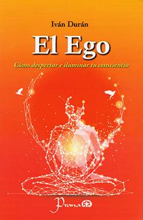 EL EGO: COMO DESPERTAR E ILUMINAR TU CONSCIENCIA