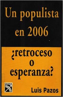 UN POPULISTA EN 2006, ¿RETROCESO O ESPERANZA?