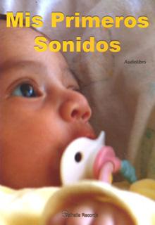 MIS PRIMEROS SONIDOS (AUDIOLIBRO)