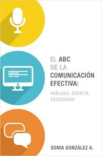 EL ABC DE LA COMUNICACION EFECTIVA: HABLADA,...
