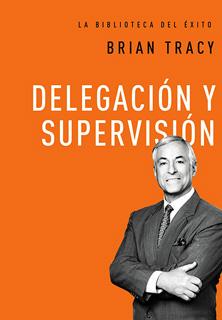 DELEGACION Y SUPERVISION (LA BIBLIOTECA DEL EXITO)