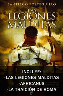 LO MEJOR DE SANTIAGO POSTEGUILLO: LAS LEGIONES MALDITAS - AFRICANUS - LA TRAICION DE ROMA