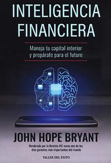 INTELIGENCIA FINANCIERA: MANEJA TU CAPITAL INTERIOR Y PREPARATE PARA EL FUTURO
