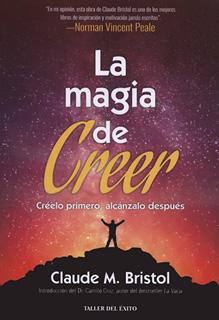 LA MAGIA DE CREER: CREELO PRIMERO, ALCANZALO...