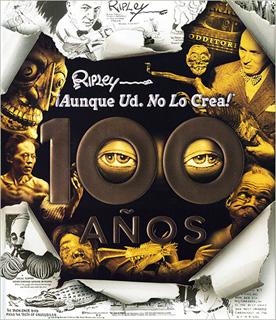 RIPLEY ¡AUNQUE USTED NO LO CREA! 100 AÑOS