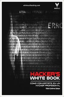 HACKER'S WHITEBOOK (ESPAÑOL): GUIA PRACTICA PARA...
