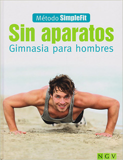 SIN APARATOS: GIMNASIA PARA HOMBRES. METODO...
