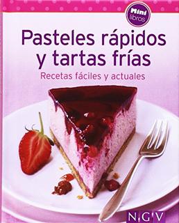 PASTELES RAPIDOS Y TARTAS FRIAS: RECETAS FACILES Y ACTUALES