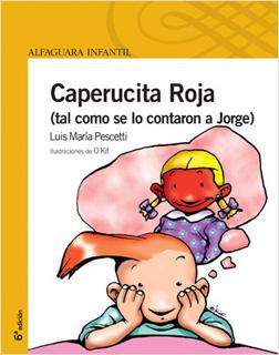 CAPERUCITA ROJA: TAL COMO SE LA CONTARON A JORGE...