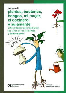 PLANTAS, BACTERIAS, HONGOS, MI MUJER, EL COCINERO Y SU AMANTE