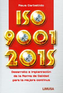 ISO 9001 : 2015 DESARROLLO E IMPLEMENTACION DE LA NORMA DE CALIDAD PARA LA MEJORA CONTINUA