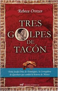 TRES GOLPES DE TACON: DOÑA JOSEFA ORTIZ DE...