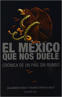 EL MEXICO QUE NOS DUELE: CRONICA DE UN PAIS SIN...