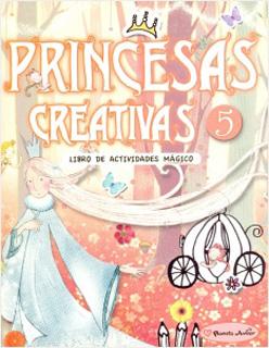 PRINCESAS CREATIVAS 5: LIBRO DE ACTIVIDADES MAGICO