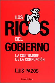 LOS RICOS DEL GOBIERNO: LA COSTUMBRE DE LA...