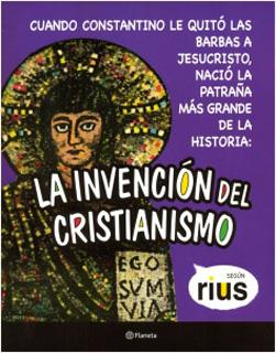 LA INVENCION DEL CRISTIANISMO SEGUN RIUS