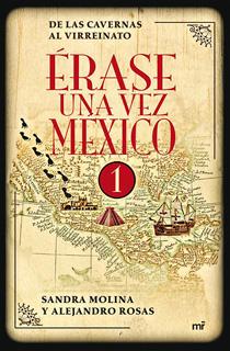 ERASE UNA VEZ MEXICO VOL. 1: DE LAS CAVERNAS AL...