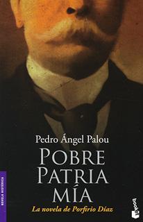 POBRE PATRIA MIA: LA NOVELA DE PORFIRIO DIAZ