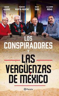 LOS CONSPIRADORES Y LAS VERGUENZAS DE MEXICO
