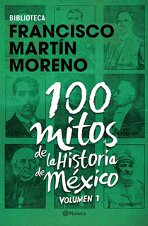 100 MITOS DE LA HISTORIA DE MEXICO VOL. 1
