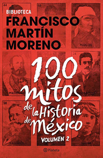 100 MITOS DE LA HISTORIA DE MEXICO VOL. 2