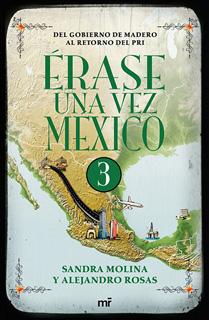 ERASE UNA VEZ MEXICO VOL. 3: DEL GOBIERNO DE...