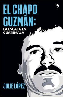 EL CHAPO GUZMAN: LA ESCALA EN GUATEMALA