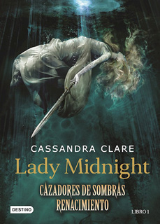 CAZADORES DE SOMBRAS, RENACIMIENTO LIBRO 1: LADY MIDNIGHT
