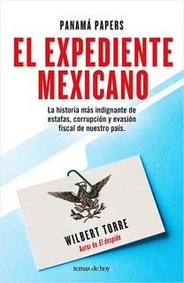 PANAMA PAPERS, EL EXPEDIENTE MEXICANO: LA HISTORIA MÁS INDIGNANTE DE ESTAFAS Y CORRUPCION