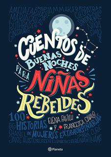 CUENTOS DE BUENAS NOCHES PARA NIÑAS REBELDES 1: 100 HISTORIAS DE MUJERES EXTRAORDINARIAS