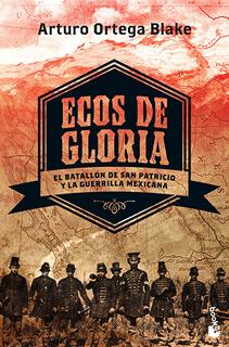 ECOS DE GLORIA: EL BATALLON DE SAN PATRICIO Y LA...