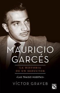 MAURICIO GARCES: LA HISTORIA DE UN SEDUCTOR
