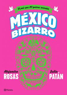 MEXICO BIZARRO: EL PAIS QUE NO QUIERES RECORDAR