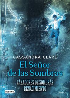 CAZADORES DE SOMBRAS, RENACIMIENTO LIBRO 2: EL SEÑOR DE LAS SOMBRAS