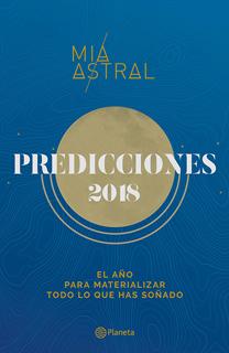 PREDICCIONES 2018: EL AÑO PARA MATERIALIZAR TODO LO QUE HAS SOÑADO