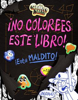 GRAVITY FALLS ¡NO COLOREES ESTE LIBRO! ¡ESTA MALDITO!