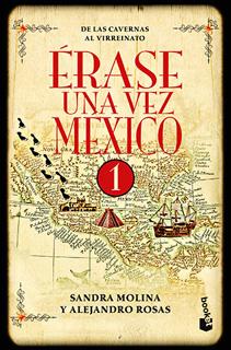 ERASE UNA VEZ MEXICO VOL. 1: DE LAS CAVERNAS AL VIRREINATO