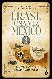 ERASE UNA VEZ MEXICO VOL. 2: DEL GRITO A LA REVOLUCION