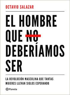EL HOMBRE QUE (NO) DEBERIAMOS SER