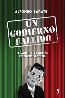 UN GOBIERNO FALLIDO. PEÑA NIETO Y LA SUCESION PRESIDENCIAL DE 2018