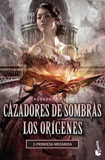 CAZADORES DE SOMBRAS, LOS ORIGENES 3: PRINCESA MECANICA