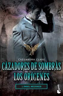 CAZADORES DE SOMBRAS, LOS ORIGENES 1: ANGEL MECANICO