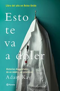 ESTO TE VA A DOLER: HISTORIAS DISPARATADAS DE UN MEDICO RESIDENTE