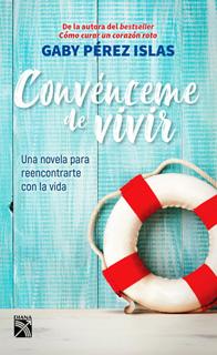 CONVENCEME DE VIVIR: UNA NOVELA PARA...
