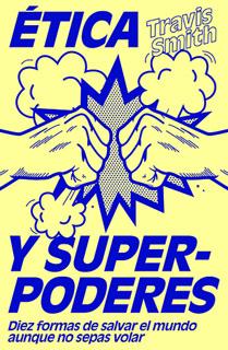ETICA Y SUPERPODERES: DIEZ FORMAS DE SALVAR EL...