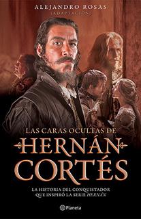 LAS CARAS OCULTAS DE HERNAN CORTES