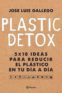 PLASTIC DETOX 5 X 10 IDEAS PARA REDUCIR EL...
