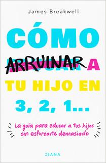 COMO ARRUINAR A TU HIJO EN 3, 2, 1... LA GUIA...